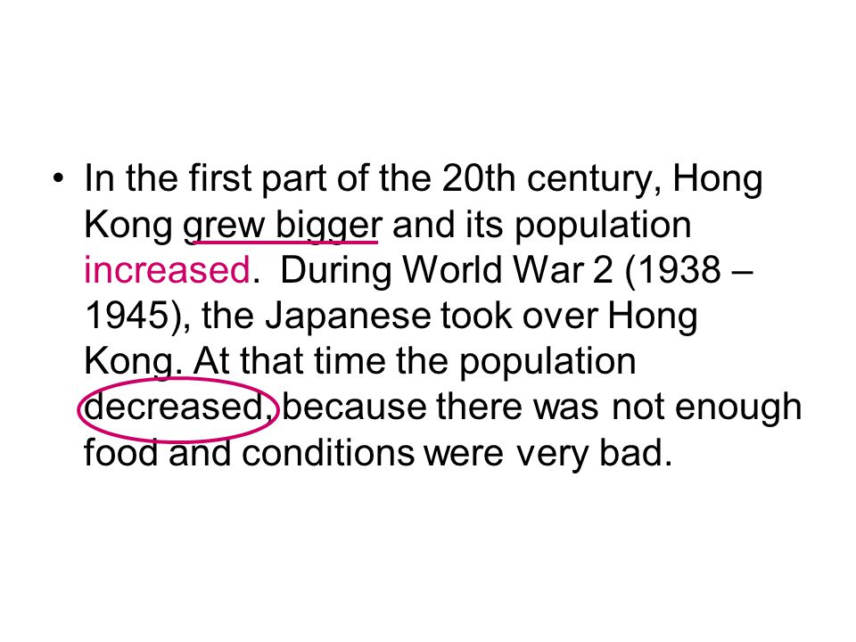 In the first part of the 20th century, Hong Kong grew bigger and its population increased.