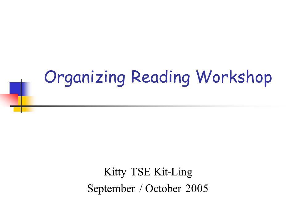 Organizing Reading Workshop Kitty TSE Kit-Ling September / October 2005