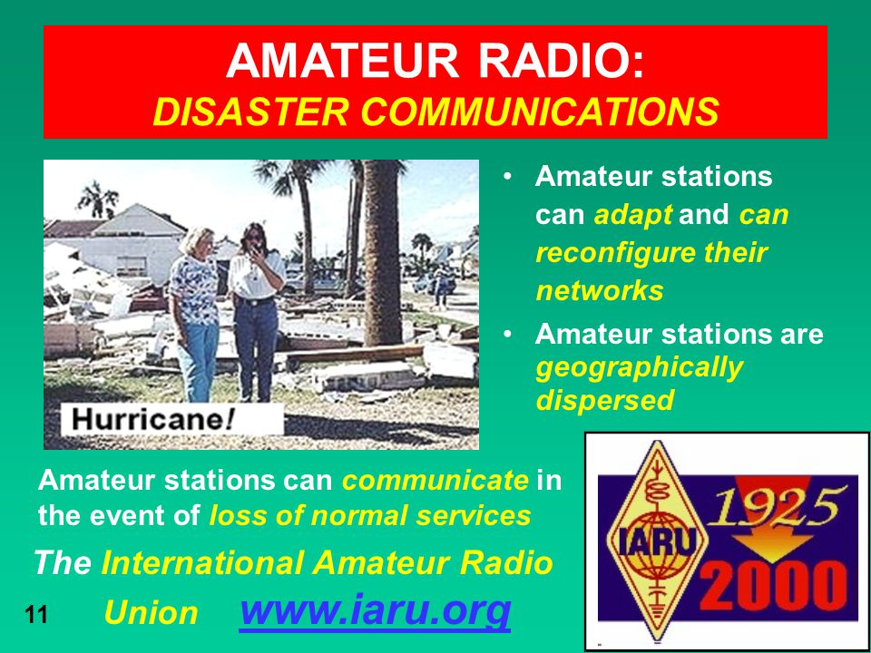 The International Amateur Radio Union www.iaru.org 11 Amateur stations can adapt and can reconfigure their networks Amateur stations are geographicall