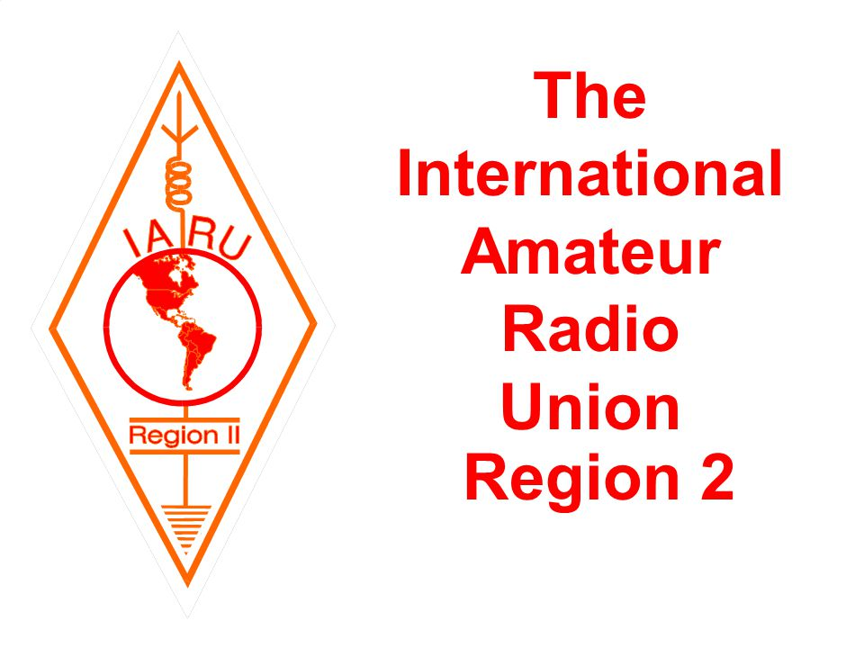 The International Amateur Radio Union www.iaru.org 40 The International Amateur Radio Union Region 2
