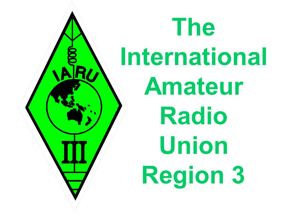 The International Amateur Radio Union www.iaru.org 42 The International Amateur Radio Union Region 3