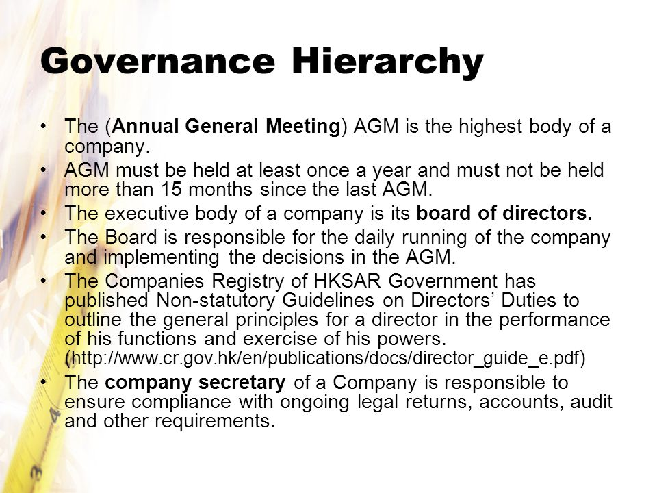 Governance Hierarchy The (Annual General Meeting) AGM is the highest body of a company.