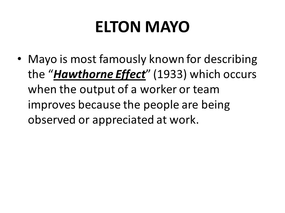 Work Place Experiment Mayo The most commonly cited example is when managers changed the lighting conditions at work in one factory.
