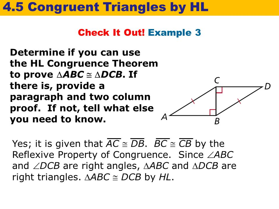 Check It Out! Example 3 Determine if you can use the HL Congruence Theorem to prove ABC  DCB. If there is, provide a paragraph and two column proof