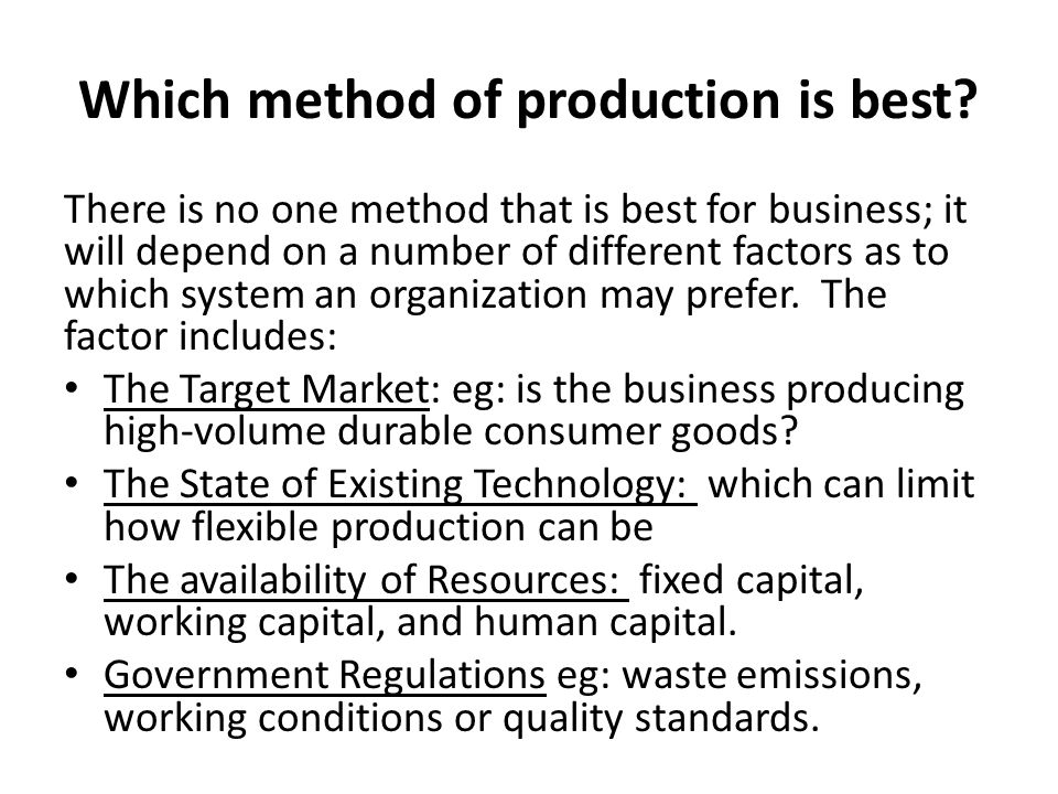 Which method of production is best.