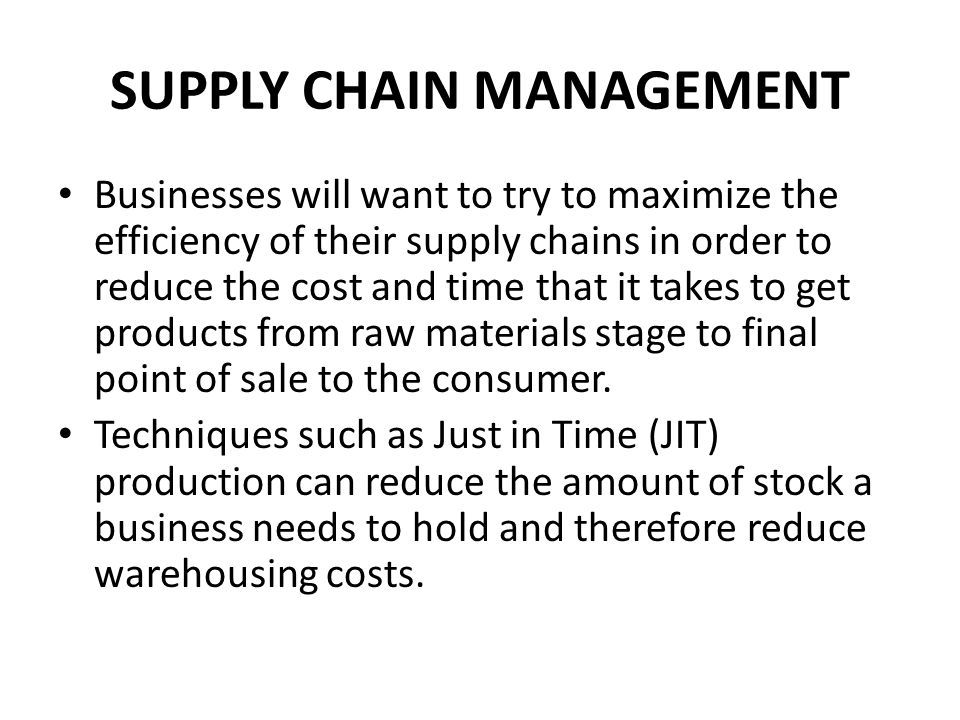 SUPPLY CHAIN MANAGEMENT Better integration of its IT systems with those of its suppliers can allow a business to reorder quickly and efficiently to reduce the risks of stock outs.
