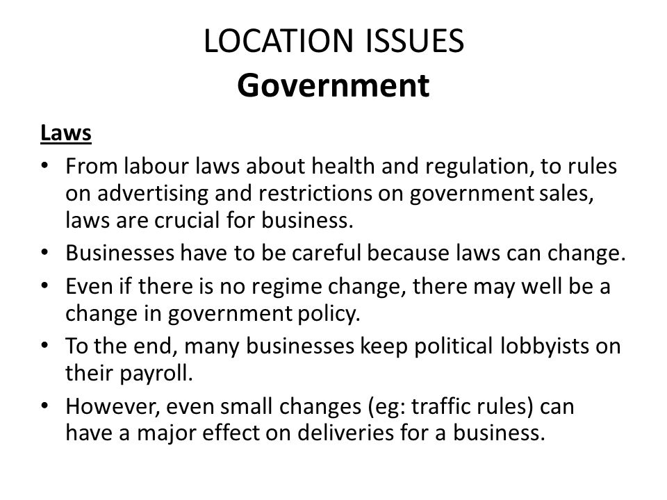 LOCATION ISSUES Government Laws From labour laws about health and regulation, to rules on advertising and restrictions on government sales, laws are c