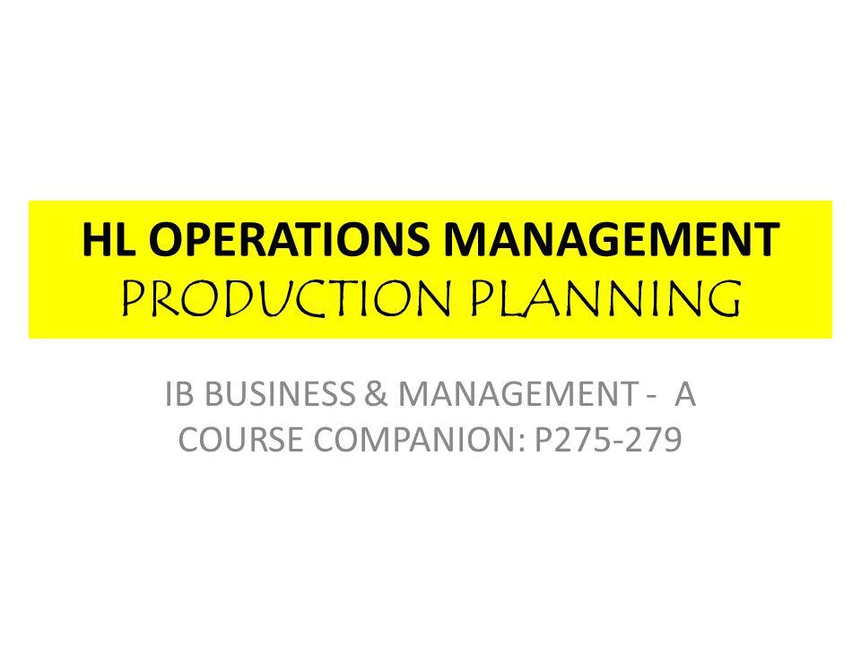 HL OPERATIONS MANAGEMENT PRODUCTION PLANNING IB BUSINESS & MANAGEMENT - A COURSE COMPANION: P275-279