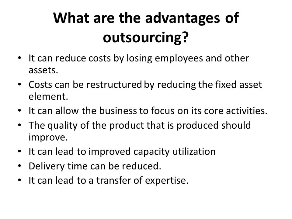 What are the advantages of outsourcing.It can reduce costs by losing employees and other assets.