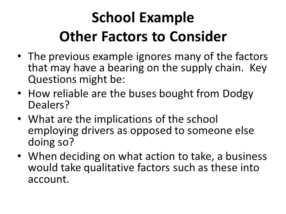 School Example Other Factors to Consider The previous example ignores many of the factors that may have a bearing on the supply chain. Key Questions m