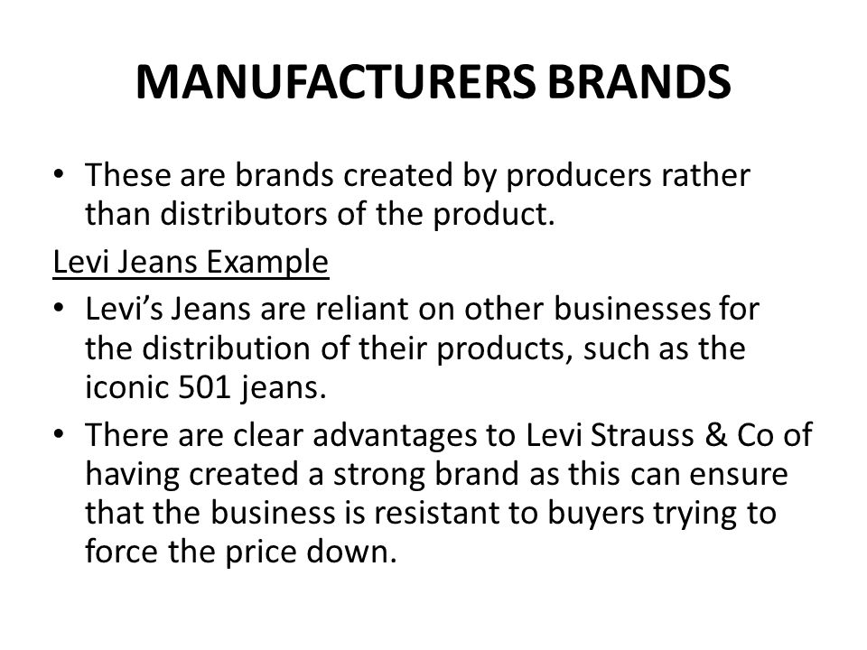 MANUFACTURERS BRANDS These are brands created by producers rather than distributors of the product.