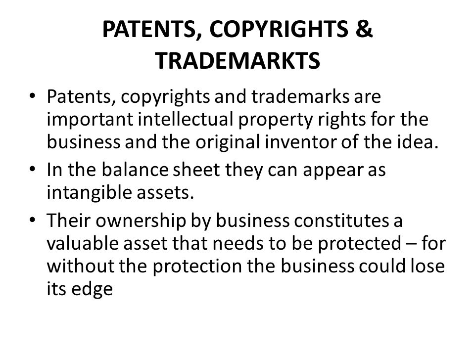 PATENTS, COPYRIGHTS & TRADEMARKTS Patents, copyrights and trademarks are important intellectual property rights for the business and the original inve