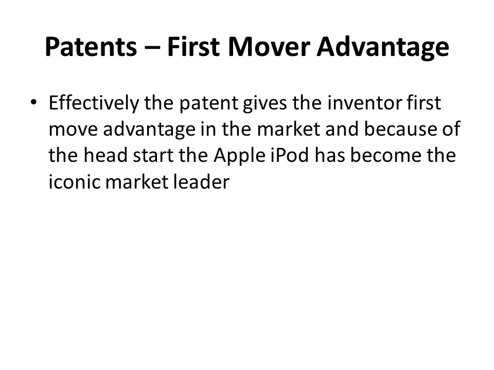 Patents – First Mover Advantage Effectively the patent gives the inventor first move advantage in the market and because of the head start the Apple i