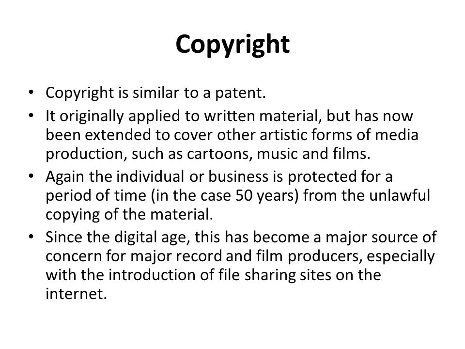 Copyright Copyright is similar to a patent. It originally applied to written material, but has now been extended to cover other artistic forms of medi