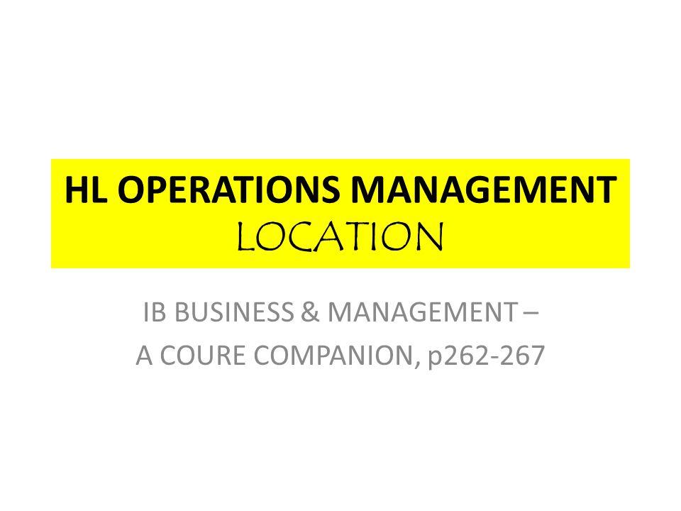 HL OPERATIONS MANAGEMENT LOCATION IB BUSINESS & MANAGEMENT – A COURE COMPANION, p262-267