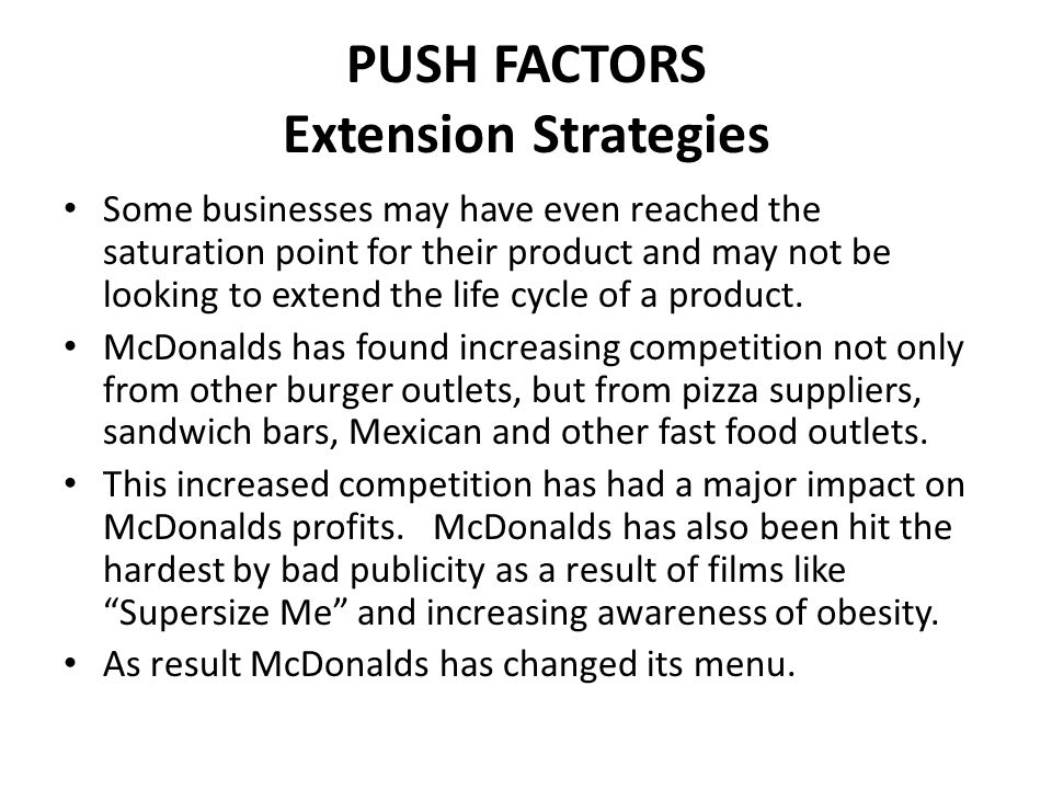 PUSH FACTORS Extension Strategies Some businesses may have even reached the saturation point for their product and may not be looking to extend the li
