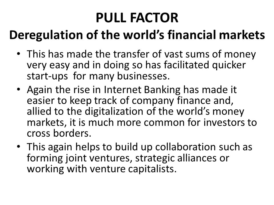 PULL FACTORS The Increasing Size of Multinational Companies In the past, there might have been companies like the East India company which effectively rain India for 150 years, but now the size and consequently the influence of the world's biggest companies makes its easier for them to persuade countries to allow them to set up.