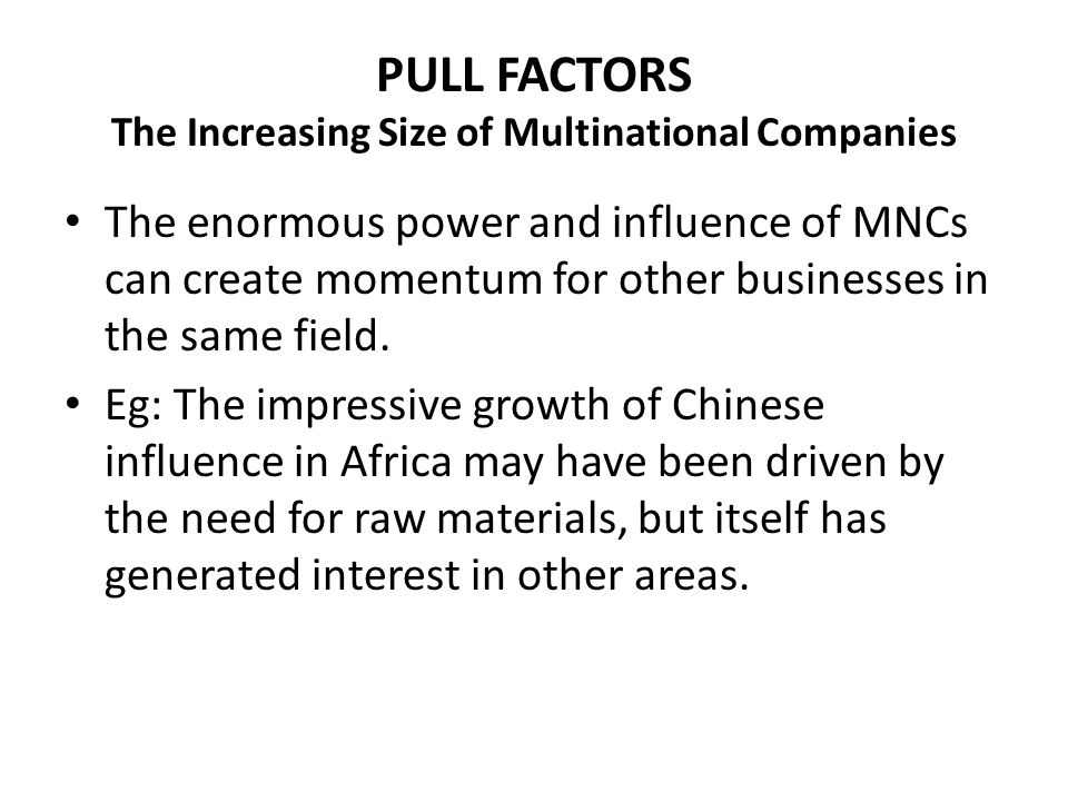 PUSH FACTORS As well as external factors working for MNCS there are a number of internal factors that may help push multinational companies and other businesses to operate overseas.