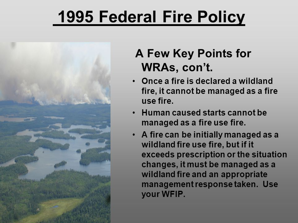 1995 Federal Fire Policy A Few Key Points for WRAs, con't.