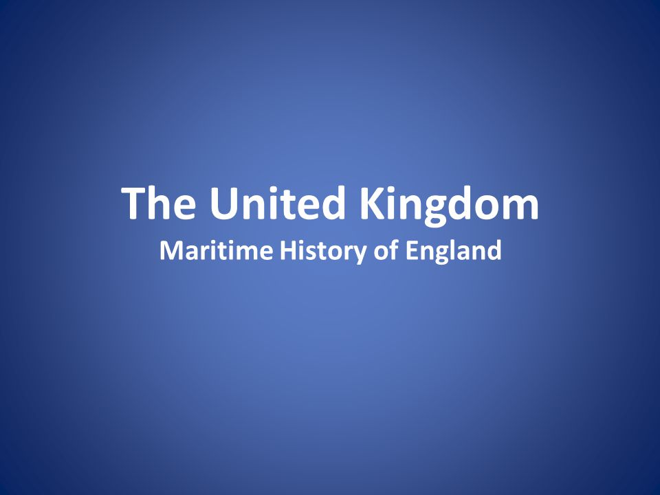 The United Kingdom Maritime History of England