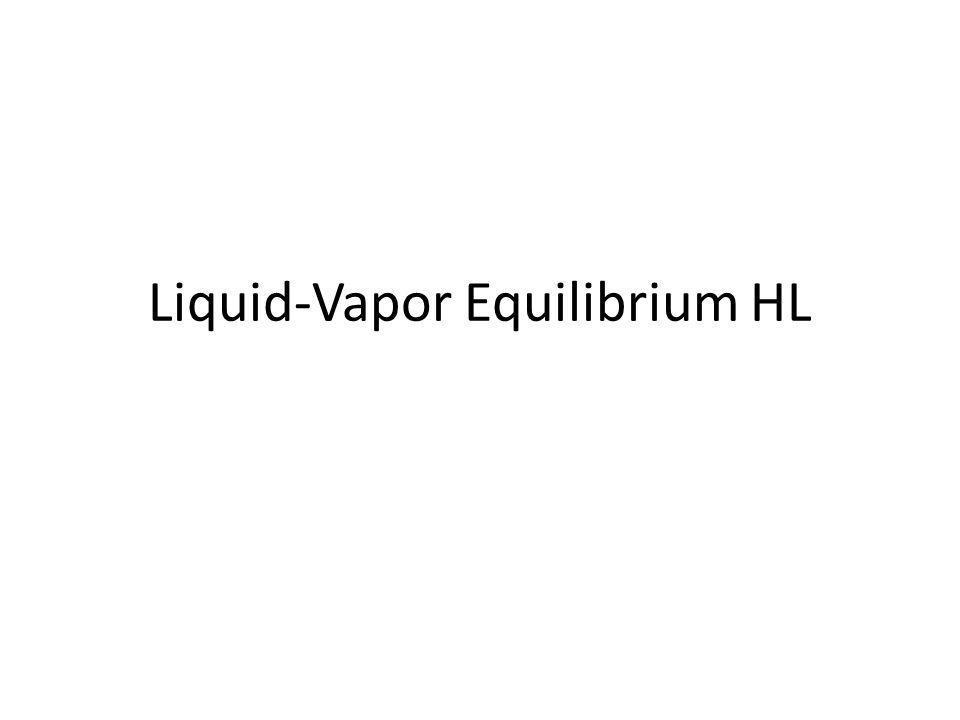 Liquid-Vapor Equilibrium HL