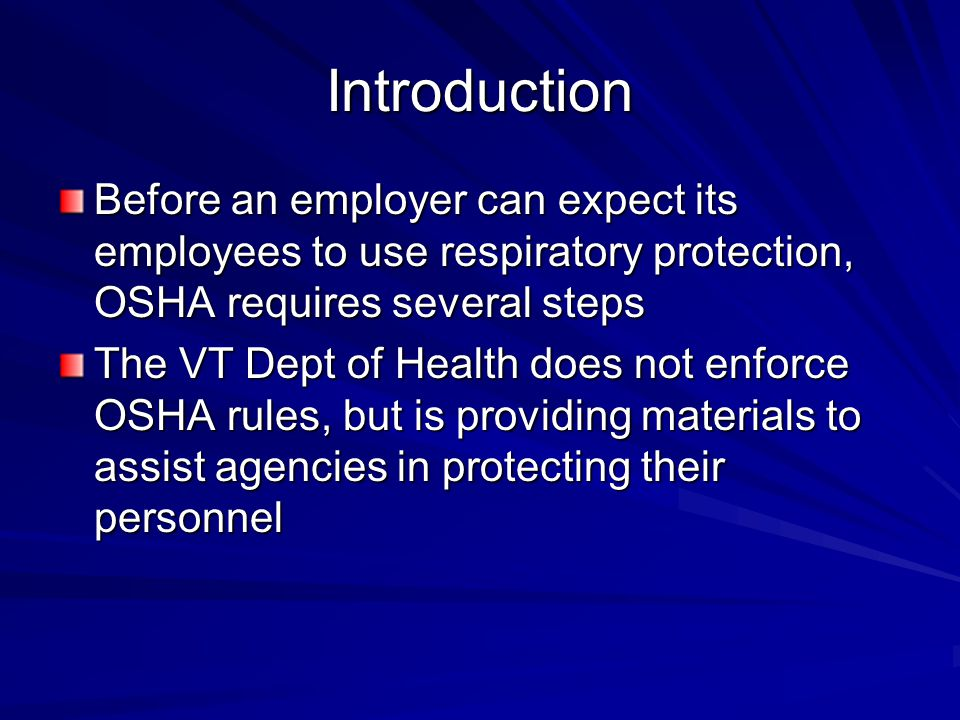 Training Before an employee can use an N95, the employee must receive training At the end of training, the employee must demonstrate knowledge of –Why the respirator is necessary –How improper fit or usage may be harmful –The limitations and capabilities of the device –How to use it in emergencies, including when it malfunctions