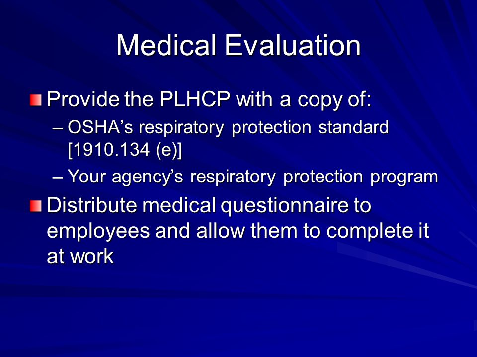 Post-Implementation Triennial medical evaluation – –Every 3 years, have each employee complete another medical questionnaire and submit it to a PLHCP for review – –PLHCP examines any employee the PLHCP feels needs further evaluation – –PLHCP completes documentation of medical evaluation
