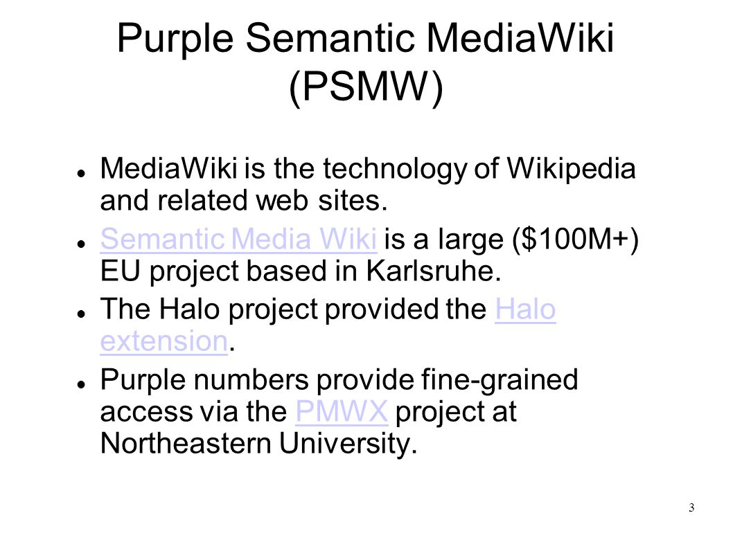 3 Purple Semantic MediaWiki (PSMW) MediaWiki is the technology of Wikipedia and related web sites.