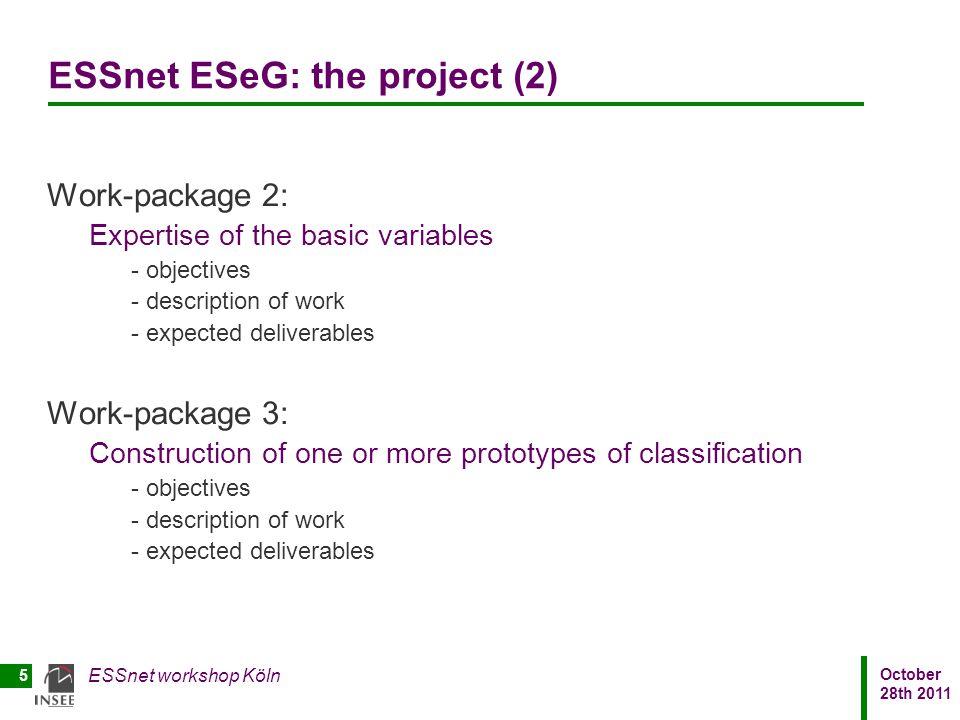 October 28th 2011 ESSnet workshop Köln 5 ESSnet ESeG: the project (2) Work-package 2: Expertise of the basic variables - objectives - description of w