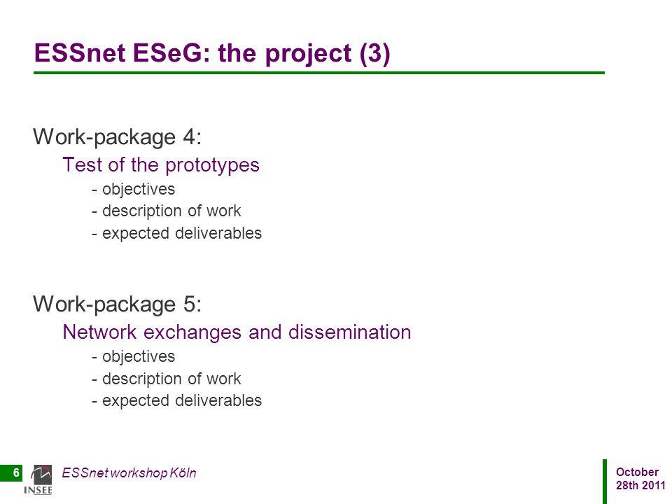 October 28th 2011 ESSnet workshop Köln 6 ESSnet ESeG: the project (3) Work-package 4: Test of the prototypes - objectives - description of work - expe