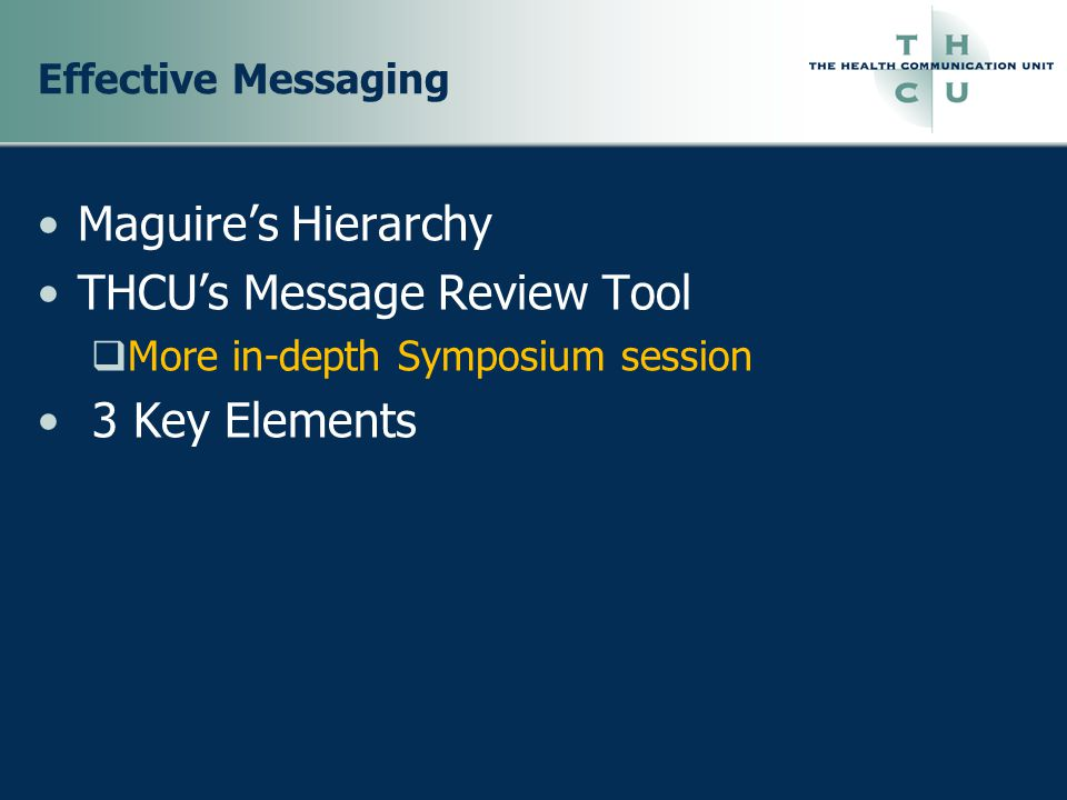 Effective Messaging Maguire's Hierarchy THCU's Message Review Tool  More in-depth Symposium session 3 Key Elements