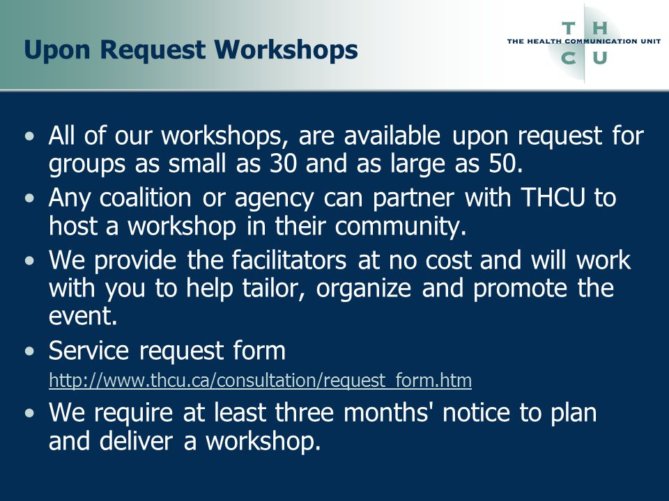 Upon Request Workshops All of our workshops, are available upon request for groups as small as 30 and as large as 50.