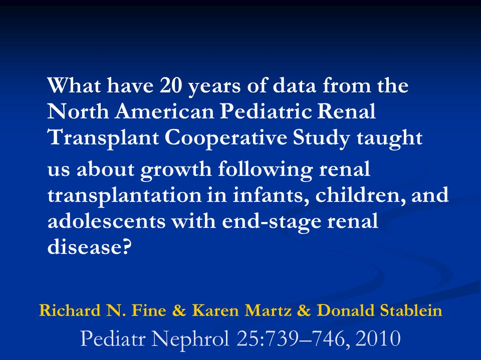 Pediatr Nephrol 25:739–746, 2010 What have 20 years of data from the North American Pediatric Renal Transplant Cooperative Study taught us about growt
