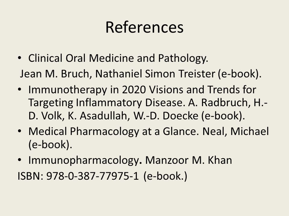 References Clinical Oral Medicine and Pathology. Jean M. Bruch, Nathaniel Simon Treister (e-book). Immunotherapy in 2020 Visions and Trends for Target