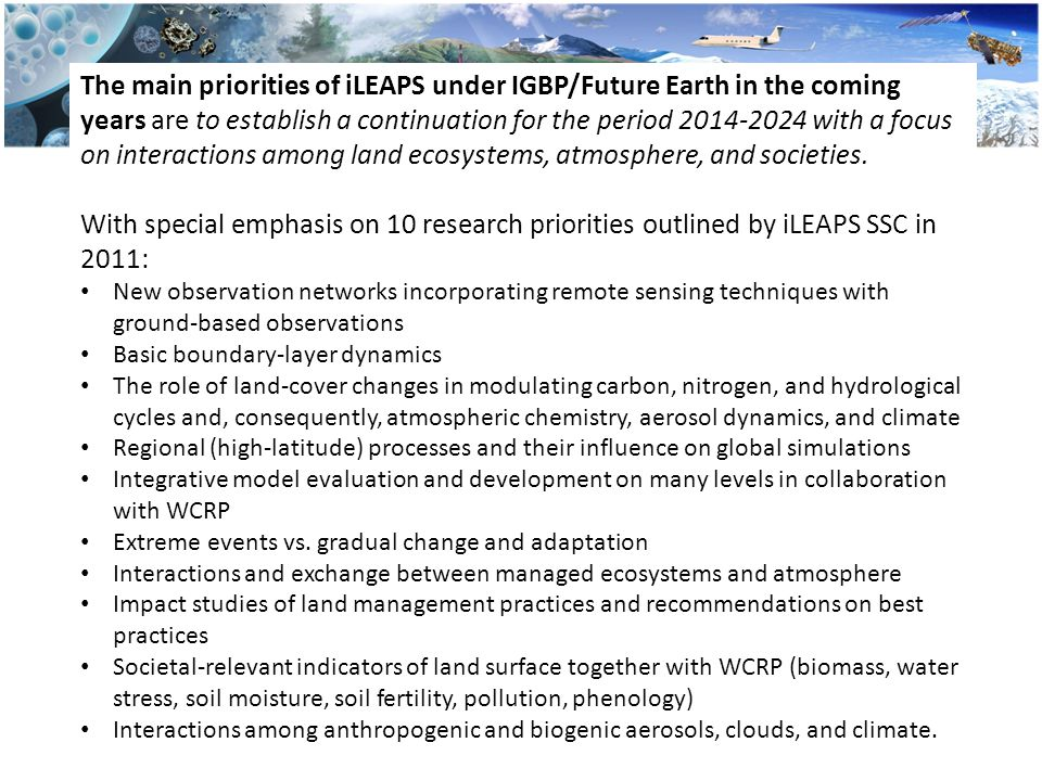The main priorities of iLEAPS under IGBP/Future Earth in the coming years are to establish a continuation for the period 2014-2024 with a focus on int
