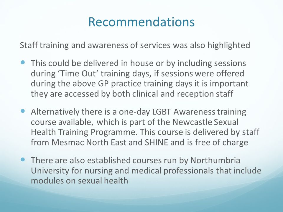 Recommendations Staff training and awareness of services was also highlighted This could be delivered in house or by including sessions during 'Time O
