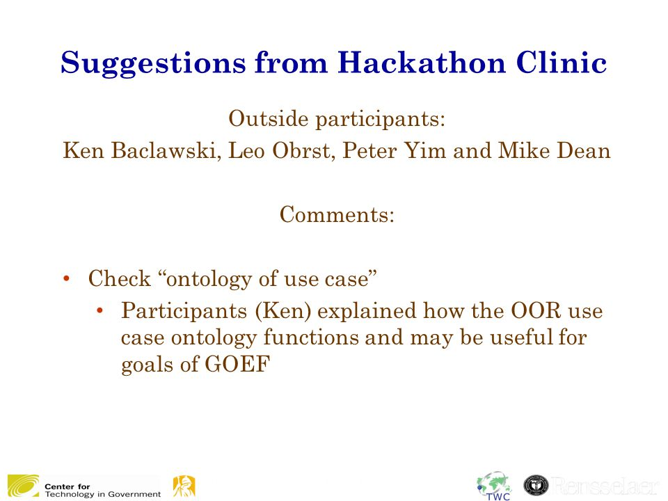 """Suggestions from Hackathon Clinic 19 Outside participants: Ken Baclawski, Leo Obrst, Peter Yim and Mike Dean Comments: Check """"ontology of use case"""" Pa"""