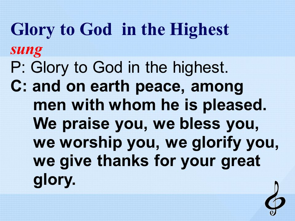 Glory to God in the Highest sung P: Glory to God in the highest.