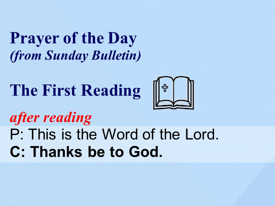 Prayer of the Day (from Sunday Bulletin) The First Reading after reading P: This is the Word of the Lord.