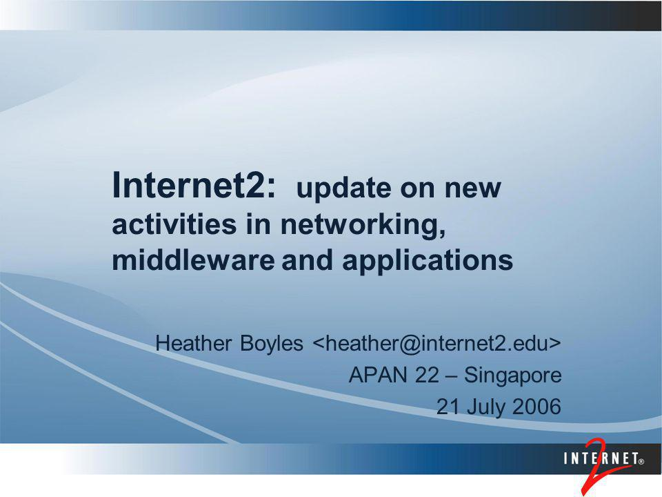 Heather Boyles APAN and Internet2 APAN and Internet2 partners since June 1999 Joined meetings in 2001, 2004, 2008 Extensive APAN participation in Internet2 Member Meetings Broad Internet2 community participation in APAN TransPAC/Indiana University and US Pacific Consortium as Associate Members Introduction