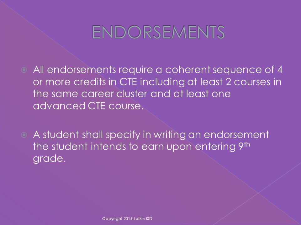  All endorsements require a coherent sequence of 4 or more credits in CTE including at least 2 courses in the same career cluster and at least one advanced CTE course.