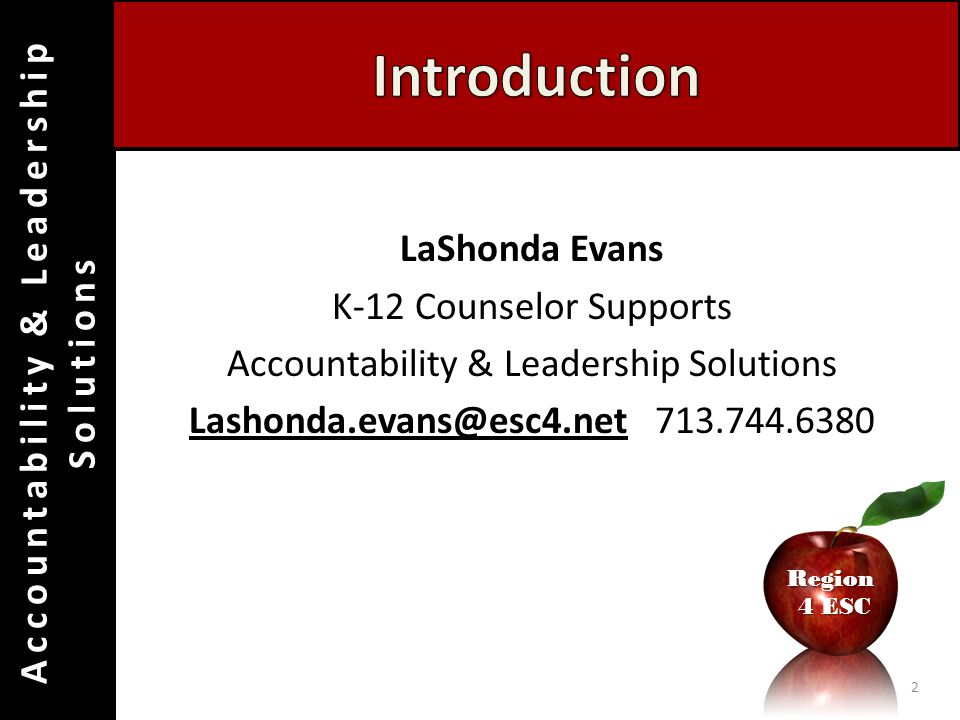 Accountability & Leadership SolutionsRegion 4 ESC 4 ESC LaShonda Evans K-12 Counselor Supports Accountability & Leadership Solutions Lashonda.evans@es