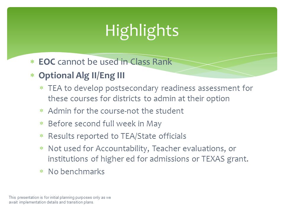  EOC cannot be used in Class Rank  Optional Alg II/Eng III  TEA to develop postsecondary readiness assessment for these courses for districts to ad