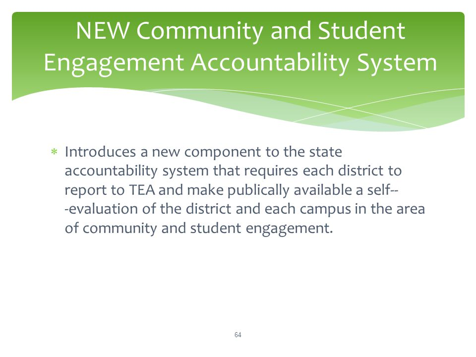 NEW Community and Student Engagement Accountability System  Introduces a new component to the state accountability system that requires each district