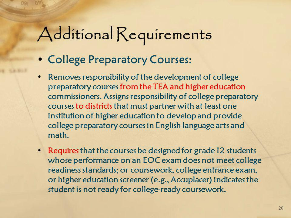 Additional Requirements College Preparatory Courses: Removes responsibility of the development of college preparatory courses from the TEA and higher