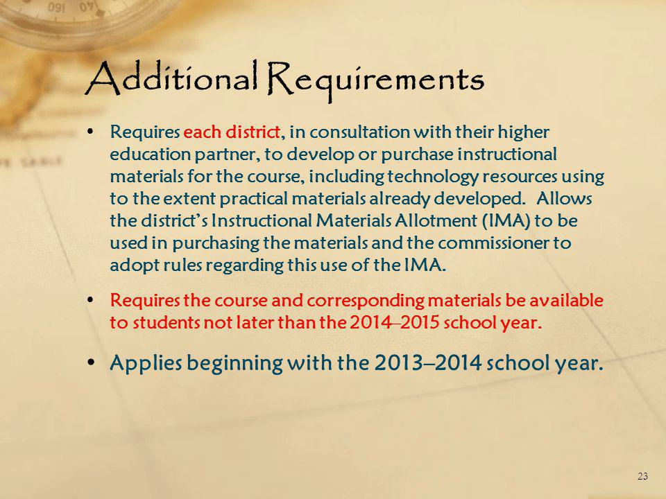 Additional Requirements Requires each district, in consultation with their higher education partner, to develop or purchase instructional materials for the course, including technology resources using to the extent practical materials already developed.