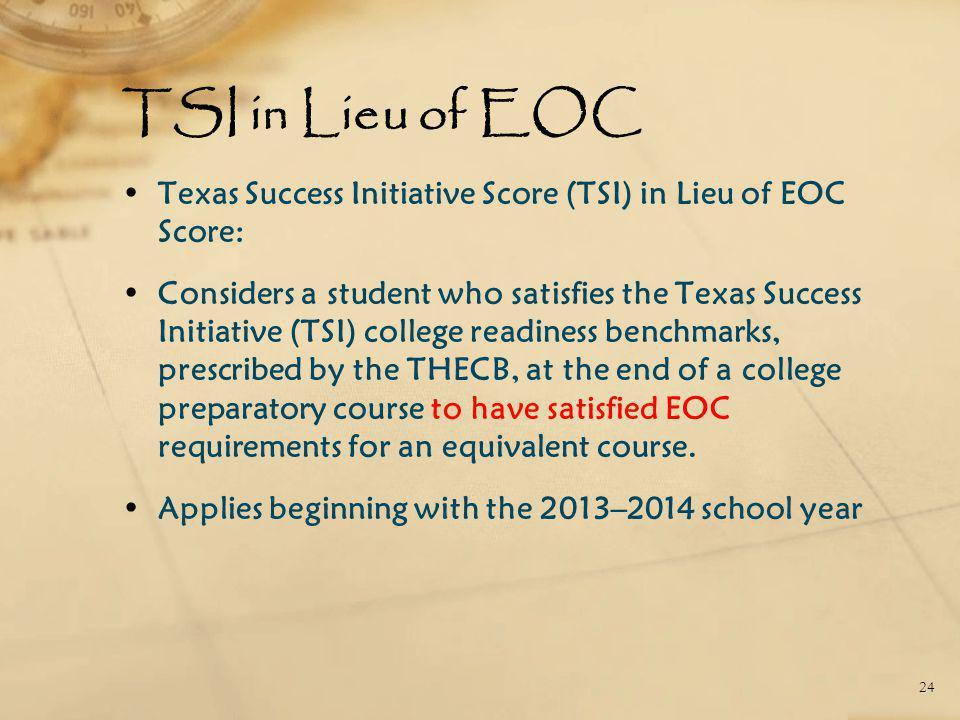 TSI in Lieu of EOC Texas Success Initiative Score (TSI) in Lieu of EOC Score: Considers a student who satisfies the Texas Success Initiative (TSI) col