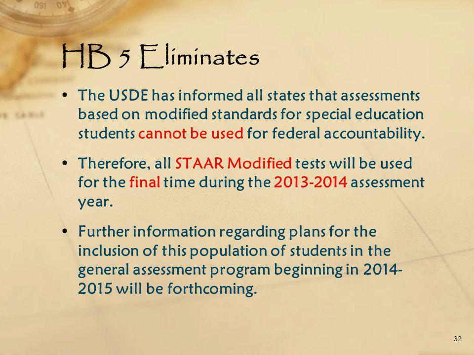 HB 5 Eliminates The USDE has informed all states that assessments based on modified standards for special education students cannot be used for federal accountability.