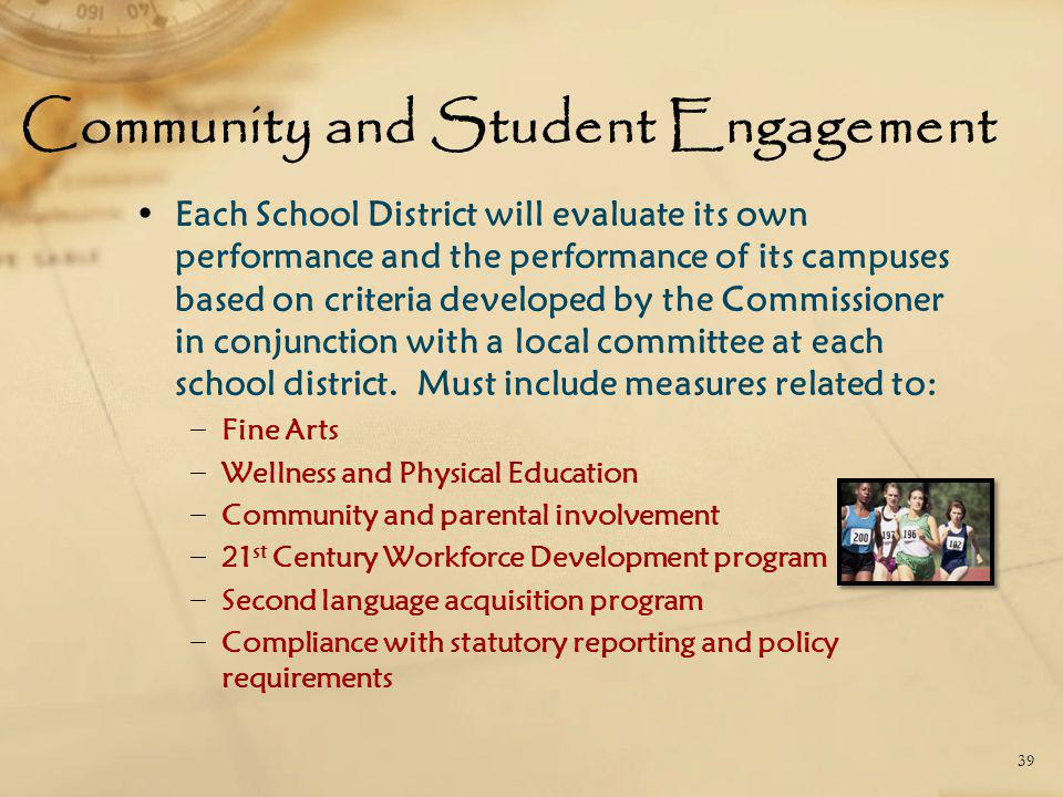 Community and Student Engagement Each School District will evaluate its own performance and the performance of its campuses based on criteria developed by the Commissioner in conjunction with a local committee at each school district.
