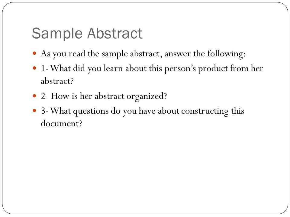 Sample Abstract As you read the sample abstract, answer the following: 1- What did you learn about this person's product from her abstract? 2- How is